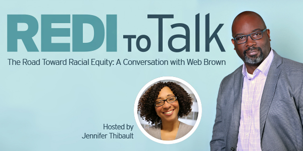 REDI to Talk | The Road Toward Racial Equity: A Conversation with Web Brown