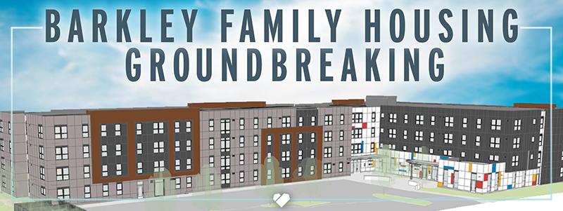 Barkley Family Housing Groundbreaking
